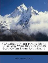 A Catalogue of the Plants Found in Ireland