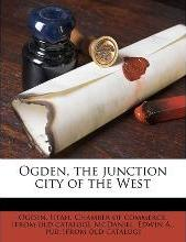 Ogden, the Junction City of the West