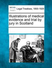 Illustrations of Medical Evidence and Trial by Jury in Scotland