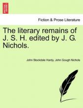 The Literary Remains of J. S. H. Edited by J. G. Nichols.