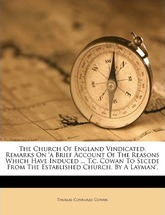 The Church of England Vindicated, Remarks on 'a Brief Account of the Reasons Which Have Induced ... T.C. Cowan to Secede from the Established Church, by a Layman'.
