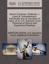 Morton Friedman, Petitioner, V. Lewis B. Schwellenbach, Individually and as Secretary of Labor, et al. U.S. Supreme Court Transcript of Record with Supporting Pleadings