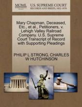 Mary Chapman, Deceased, Etc., et al., Petitioners, V. Lehigh Valley Railroad Company. U.S. Supreme Court Transcript of Record with Supporting Pleadings
