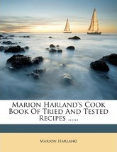 Marion Harland's Cook Book of Tried and Tested Recipes ......