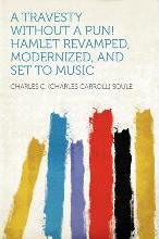A Travesty Without a Pun! Hamlet Revamped, Modernized, and Set to Music