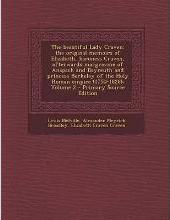 The Beautiful Lady Craven; The Original Memoirs of Elizabeth, Baroness Craven, Afterwards Margravine of Anspach and Bayreuth and Princess Berkeley of the Holy Roman Empire (1750-1828); Volume 2