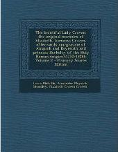The Beautiful Lady Craven; The Original Memoirs of Elizabeth, Baroness Craven, Afterwards Margravine of Anspach and Bayreuth and Princess Berkeley of the Holy Roman Empire (1750-1828); Volume 2 - Primary Source Edition