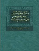 The Roentgen Rays in Medicine and Surgery as an Aid in Diagnosis and as a Therapeutic Agent