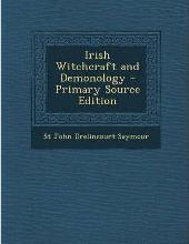 Irish Witchcraft and Demonology - Primary Source Edition