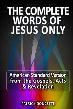 The Complete Words of Jesus Only - American Standard Version from the Gospels, Acts & Revelation
