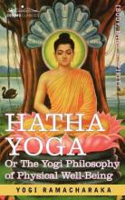 Hatha Yoga Or, the Yogi Philosophy of Physical Well-Being