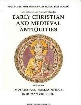 Early Christian and Medieval Antiquities: Mosaics and Wallpaintings in Rome v. 1