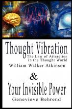 Thought Vibration or the Law of Attraction in the Thought World & Your Invisible Power