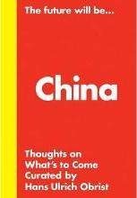 Hans Ulrich Obrist - the Future Will be... the China Edition
