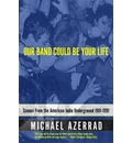 Our Band Could be Your Life: Scenes from the American Indie Underground
