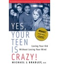 Yes, Your Teen is Crazy: Loving Your Kid without Losing Your Mind