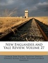 New Englander and Yale Review, Volume 27 - George Park Fisher