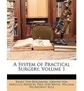 A System of Practical Surgery, Volume 1 - Ernst von Bergmann