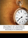 Accuracy of Technical Estimates in Industrial Research Planning