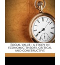 Social Value: A Study in Economic Theory, Critical and Constructive