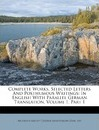 Complete Works, Selected Letters and Posthumous Writings: In English with Parallel German Translation, Volume 1, Part 1