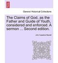The Claims of God, as the Father and Guide of Youth, Considered and Enforced. a Sermon ... Second Edition. - John Casebow Barrett