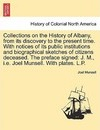Collections on the History of Albany, from Its Discovery to the Present Time. with Notices of Its Public Institutions and Biographical Sketches of Citizens Deceased. the Preface Signed - Joel Munsell