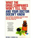 What the Drug Companies Won't Tell You and What Your Doctor Doesn't Know