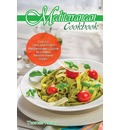 Mediterranean Cook Book: Colorful, Tasty and Simple Mediterranean Cuisine for Healthy Mediterranean Meals