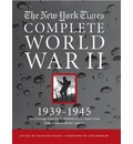 The New York Times the Complete World War II: 1939-1945 All the Coverage from the Battlefields and the Home Front