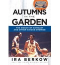Autumns in the Garden: The Coach of Camelot & Other Knicks Stories