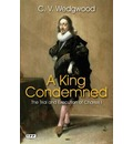 A King Condemned: The Trial and Execution of Charles I