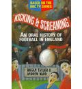 Kicking and Screaming: Oral History of Football in England