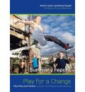 Play for a Change: Play, Policy and Practice - A Review of Contemporary Perspectives (Summary Report)