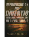 Improvisation and Inventio in the Performance of Medieval Music
