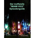 Der inoffizielle Miami Vice Episodenguide - Thomas Foltyn
