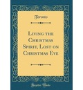 Living the Christmas Spirit, Lost on Christmas Eve (Classic Reprint) - Toronto Toronto