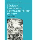 Cambridge Studies in Music: Music and Ceremony at Notre Dame of Paris, 500-1550