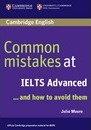 Common Mistakes: Common Mistakes at IELTS Advanced: And How to Avoid Them