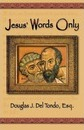 Jesus' Words Only - Or Was Paul the Apostle Jesus Condemns in REV. 2
