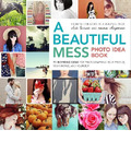 A Beautiful Mess Photo Idea Book, A