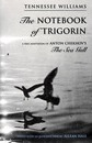 The Notebook of Trigorin: A Free Adaptation of Chechkov's The Sea Gull - Tennessee Williams