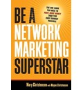 Be A Network Marketing Superstar. The One Book You Need to Make More Money Than You Ever Thought Possible