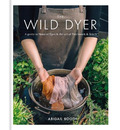The Wild Dyer: A guide to natural dyes & the art of patchwork & stitch