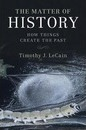 Studies in Environment and History: The Matter of History: How Things Create the Past