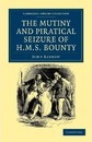 Cambridge Library Collection - Naval and Military History: The Mutiny and Piratical Seizure of HMS Bounty