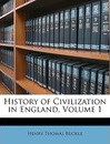 History of Civilization in England, Volume 1 - Henry Thomas Buckle