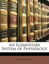 An Elementary System of Physiology ... - John Bostock