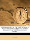 Annual Report of the State Board of Health and Vital Statistics of the Commonwealth of Pennslyvania, Volume 9 - Anonymous
