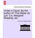 Under a Cloud. by the Author of the Atelier Du Lys [i.E. Margaret Roberts], Etc. - Anonymous